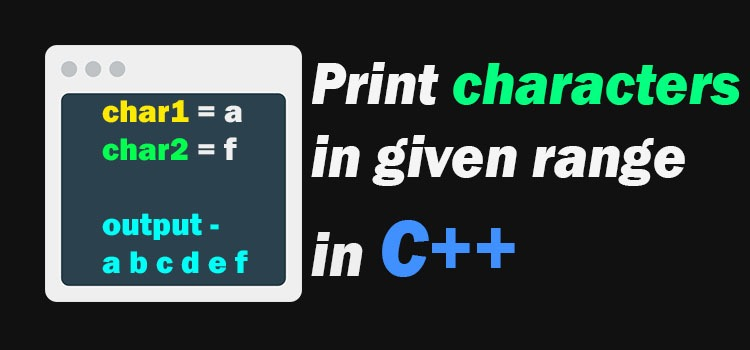 c++ print characters in given range
