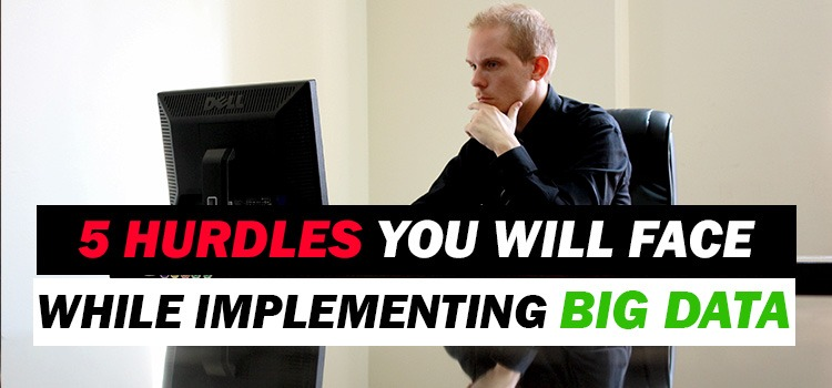 hurdles in implementing big data